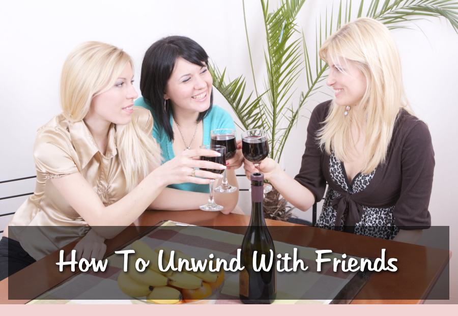 how-to-unwind-with-friends